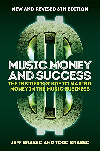 Music Money and Success 8th Edition: The Insider's Guide to Making Money in the Music Business