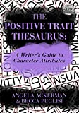 Image of The Positive Trait Thesaurus: A Writer's Guide to Character Attributes (Writers Helping Writers Series Book 3)