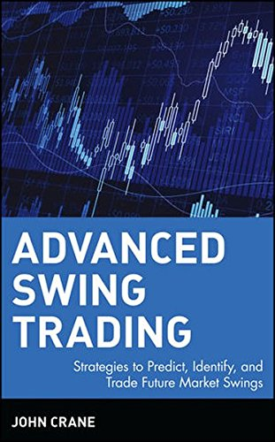 Advanced Swing Trading: Strategies to Predict, Identify, and Trade Future Market Swings by Crane