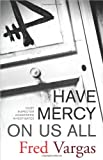 Have Mercy on Us All, Fred Vargas, 0743284011