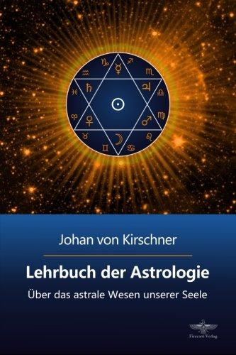 Lehrbuch der Astrologie: Über das astrale Wesen unserer Seele (Philosophische Praxis des Inneren Kreises) (Volume 2) (German Edition) pdf epub