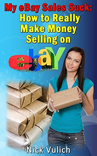 my ebay sales suck how to really make money selling on ebay by