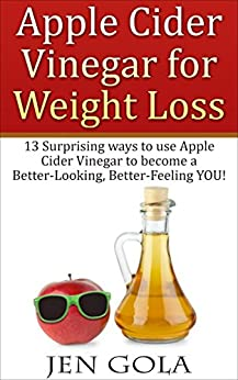 Apple Cider Vinegar For Weight Loss: 13 Surprising Ways to ...
