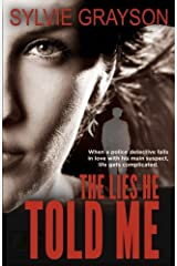 The Lies He Told Me: When a cop falls for his suspect, life gets complicated Paperback