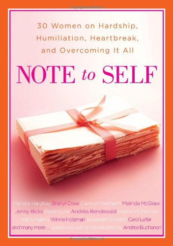 Read Online Note to Self: 30 Women on Hardship, Humiliation, Heartbreak, and Overcoming It All pdf
