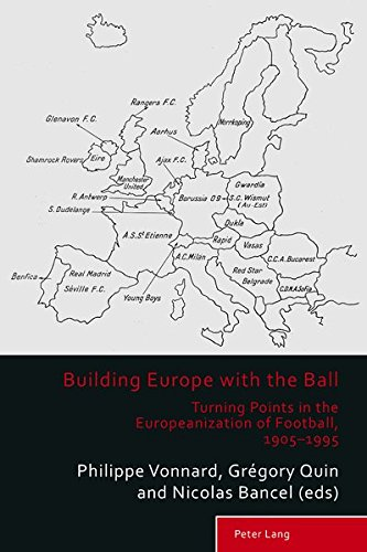 Building Europe with the Ball: Turning Points in the Europeanization of Football, 1905–1995 (Sport, History and Culture)