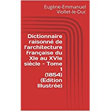Dictionnaire raisonné de l'architecture française du XIe au XVIe siècle - Tome 1 (1854) (Edition Illustrée) (French Edition)