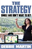 The Strategy: Single and Don't Want to Be?  All the directions and none of the detours