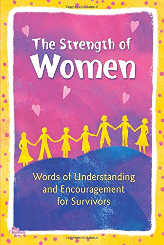 The Strength of Women: Words of Understanding and Encouragement for Survivors (Words Of Encouragement For Low Self Esteem)