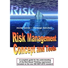 Risk Management Concept and Tools: A complete guide for the understanding of the Risk Based Thinking requirement included on the new ISO 9001:2015 standard