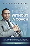 img - for Playing the Game Without a Coach: How Courage, Resilience, and Forgiveness Helped One Man Seize the American Dream book / textbook / text book