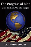 The Progress of Man; G W Bush V the People, Thomas Moore, 097860248X