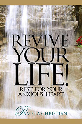 Revive Your Life!: Rest for Your Anxious Heart (Faith to Live By Book 3) by [Christian, Pamela]