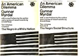 img - for Two Volumes of An American Dilemma Gunnar Myrdal, First Edition: Vol. 1) The Negro in a White Nation Vol. 2) The Negro Social Structure (with Preface by the Author and a review of events by Arnold Rose) book / textbook / text book