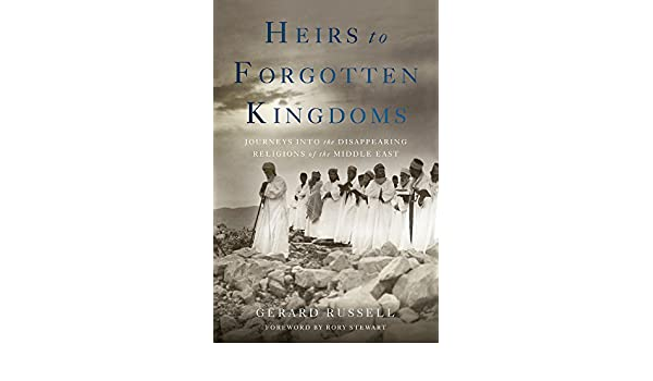 Heirs to Forgotten Kingdoms: Journeys Into the Disappearing Religions of the Middle East: Amazon.es: GerardRussell: Libros
