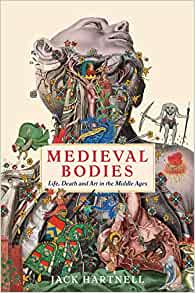 Medieval Bodies: Life, Death and Art in the Middle Ages (Wellcome Collection)