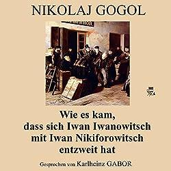 Wie es kam, dass sich Iwan Iwanowitsch mit Iwan Nikiforowitsch entzweit hat