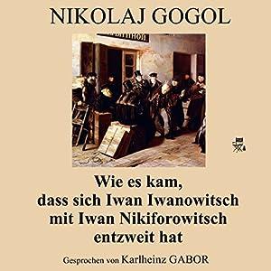 Wie es kam, dass sich Iwan Iwanowitsch mit Iwan Nikiforowitsch entzweit hat Hörbuch