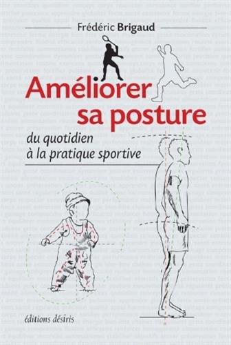 Améliorer sa posture du quotidien à la pratique sportive Broché – 12 septembre 2016 Frédéric Brigaud ADVERBUM 2364031419 Santé / Beauté