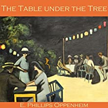 The Table Under the Tree Audiobook by E. Phillips Oppenheim Narrated by Cathy Dobson