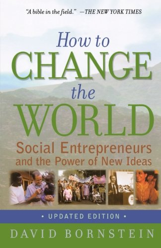 how-to-change-the-world-social-entrepreneurs-and-the-power-of-new-ideas-updated-edition