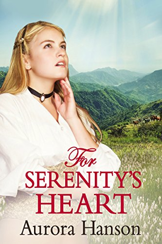 For Serenity's Heart: A Mail Order Bride Historical Western Romance Book by [Hanson, Aurora]