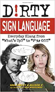 "Amazon.com: Dirty Sign Language: Everyday Slang from ""What"