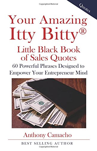 Your Amazing Itty Bitty Little Black Book of Sales Quotes: 60 Powerful Phrases Designed to Empower Your Entrepreneurial