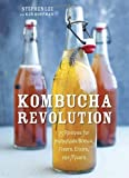 img - for Kombucha Revolution: 75 Recipes for Homemade Brews, Fixers, Elixirs, and Mixers book / textbook / text book