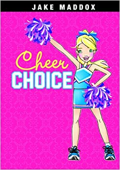 Cheer Choice (Jake Maddox: Girl Stories)