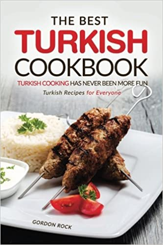 The best turkish cookbook turkish cooking has never been more fun the best turkish cookbook turkish cooking has never been more fun turkish recipes for everyone amazon gordon rock 9781539110996 books forumfinder