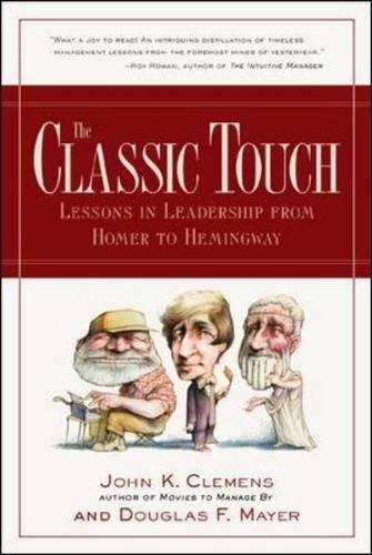 The Classic Touch: Lessons in Leadership from Homer to Hemingway