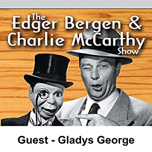 Edgar Bergen & Charlie McCarthy [Guest: Gladys George] Radio/TV Program
