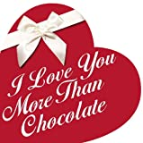 i love you more than chocolate - I Love You More Than Chocolate