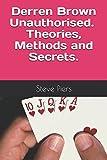 Derren Brown Unauthorised Theories, Methods and Secrets