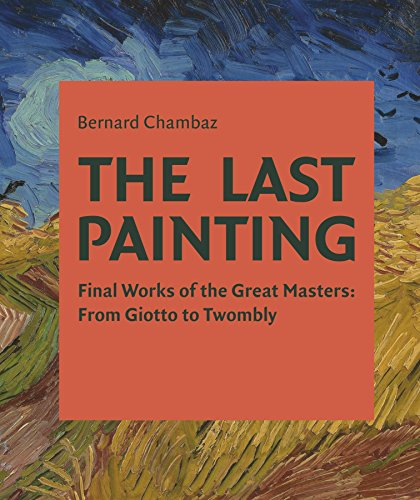 - The Last Painting: Final Works of the Great Masters: from Giotto to Twombly