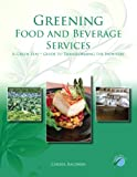 Greening Food and Beverage Services, Baldwin, Cheryl and American Hotel and Lodging Educational Institute Staff, 0133148572