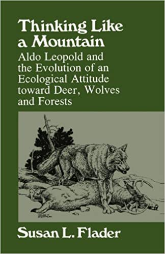 thinking like a mountain aldo leopold and the evolution of an ecological attitude toward deer wolves and forests