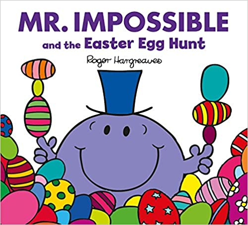 Cuentos sobre pascua: Mr. Impossible and the Easter Egg Hunt by Roger Hargreaves