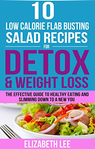 Book: 10 Low Calorie Flab Busting Salad Recipes For Detox & Weight Loss by Elizabeth Lee