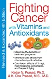 Fighting Cancer with Vitamins and Antioxidants, Kedar N. Prasad and K. Che Prasad, 1594774234