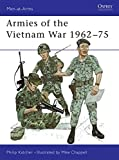 Armies of the Vietnam War 1962–75 (Men-at-Arms) (Bk.1)