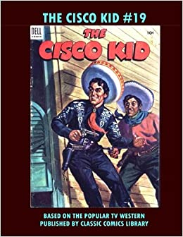 Buy The Cisco Kid Comics 19 Email Request Classic Library Catalog Book Online At Low Prices In India