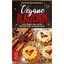 Vegane Plätzchen: Plätzchen und Kekse backen für Weihnachten (Plätzchen Backbuch 2) (German Edition)