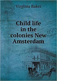 Book Child Life in the Colonies New Amsterdam