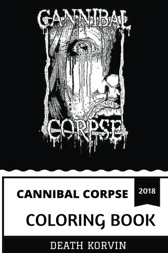 Cannibal Corpse Coloring Book: American Death Metal Pioneers and Horror Fiction, Satanic Imagery and Shock Inspired Adult Coloring Book (Cannibal Corpse Books)
