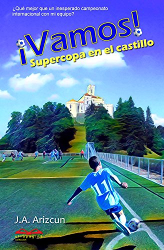 Supercopa en el castillo. ¡VAMOS! 2 (Spanish Edition) by [Arizcun