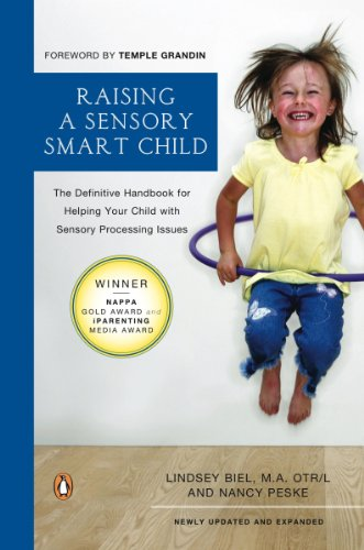 Download Raising a Sensory Smart Child: The Definitive Handbook for Helping Your Child with Sensory Processing Issues