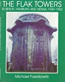 img - for The Flak Towers: in Berlin, Hamburg and Vienna 1940-1950 (Schiffer Military/Aviation History) (Schiffer Military Aviation History (Paperback)) by Michael Foedrowitz (1997-12-01) book / textbook / text book