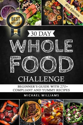 - Whole: The 30 Day Whole Foods Challenge: Complete Cookbook of 90-AWARD WINNING Recipes Guaranteed to Lose Weight